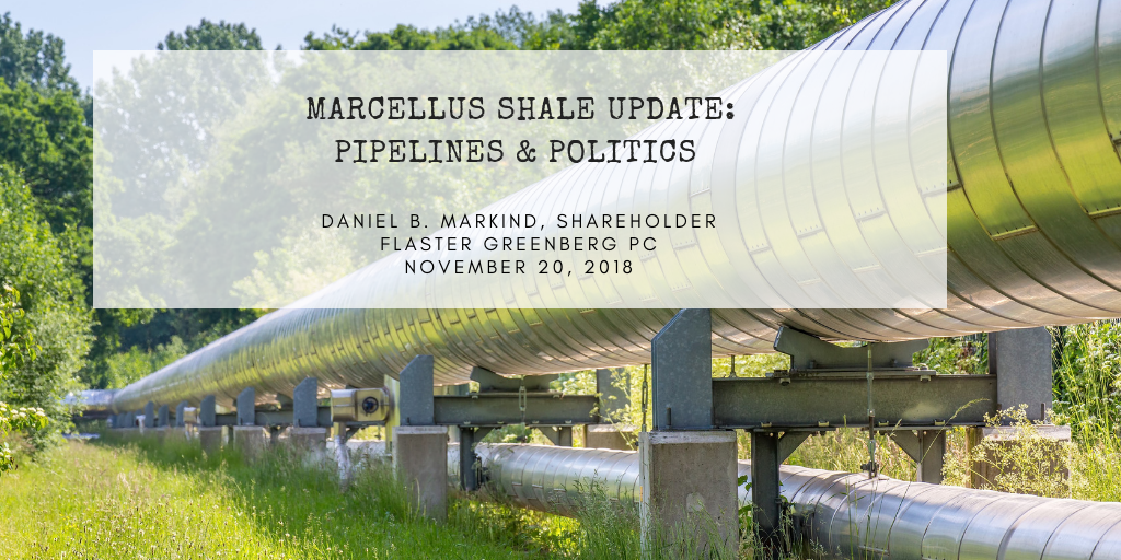 Marcellus Shale Update by Daniel Markind of Flaster Greenberg